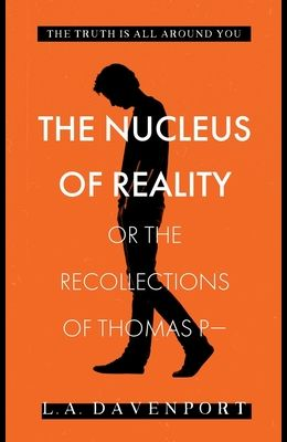 The Nucleus of Reality: or the Recollections of Thomas P-