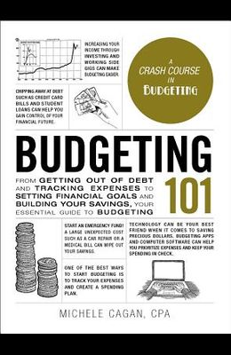 Budgeting 101: From Getting Out of Debt and Tracking Expenses to Setting Financial Goals and Building Your Savings, Your Essential Gu