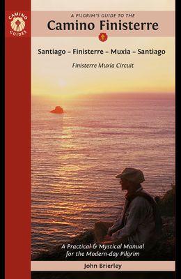 A Pilgrim's Guide to the Camino Finisterre: Including Múxia Circuit: Santiago -- Finisterre -- Muxía -- Santiago