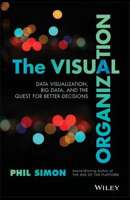 The Visual Organization: Data Visualization, Big Data, and the Quest for Better Decisions