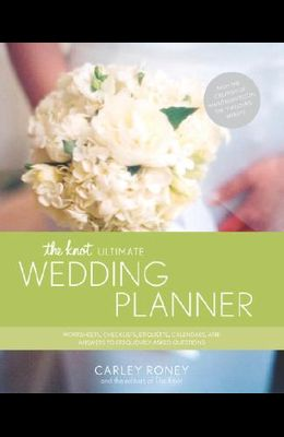 The Knot Ultimate Wedding Planner: Worksheets, Checklists, Etiquette, Calendars, and Answers to Frequently Asked Questions