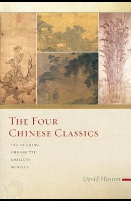 The Four Chinese Classics: Tao Te Ching, Chuang Tzu, Analects, Mencius