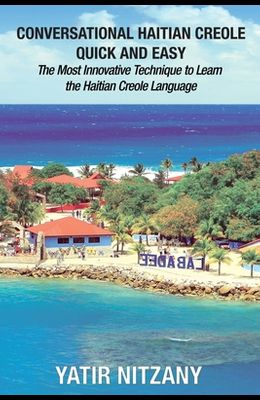 Conversational Haitian Creole Quick and Easy: The Most Innovative Technique to Learn the Haitian Creole Language