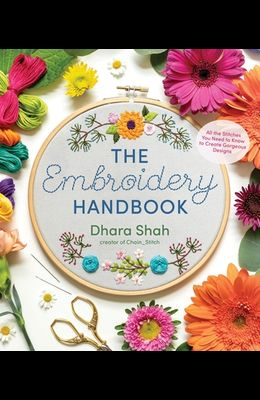 The Embroidery Handbook: All the Stitches You Need to Know to Make Gorgeous Designs