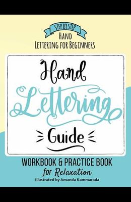 Hand Lettering Guide: Step by Step Hand Lettering for Beginners Workbook & Hand Lettering Practice Book for Relaxation