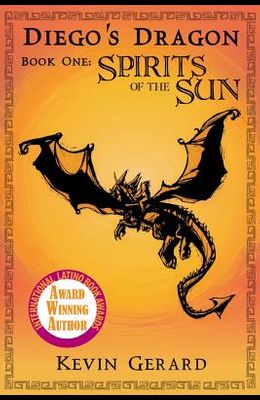 Diego's Dragon, Book One: Spirits of the Sun