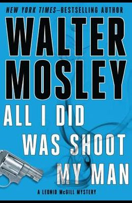 All I Did Was Shoot My Man (Leonid McGill Mystery)