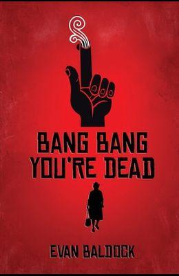 Bang Bang, You're Dead