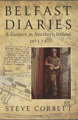Belfast Diaries: A Gunner in Northern Ireland 1971-74