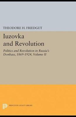 Iuzovka and Revolution, Volume II: Politics and Revolution in Russia's Donbass, 1869-1924