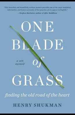 One Blade of Grass: Finding the Old Road of the Heart, a Zen Memoir