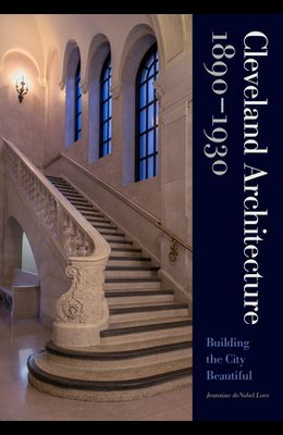 Cleveland Architecture 1890-1930: Building the City Beautiful