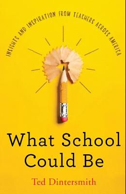 What School Could Be: Insights and Inspiration from Teachers Across America