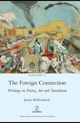 The Foreign Connection: Writings on Poetry, Art and Translation