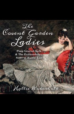 The Covent Garden Ladies: Pimp General Jack & the Extraordinary Story of Harris' List