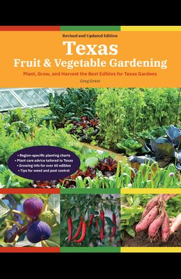Texas Fruit & Vegetable Gardening, 2nd Edition: Plant, Grow, and Harvest the Best Edibles for Texas Gardens