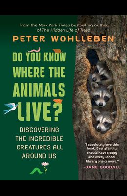 Do You Know Where the Animals Live?: Discovering the Incredible Creatures All Around Us