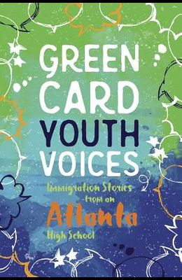 Immigration Stories from an Atlanta High School: Green Card Youth Voices
