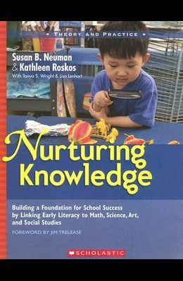 Nurturing Knowledge: Building a Foundation for School Success by Linking Early Literacy to Math, Science, Art, and Social Studies