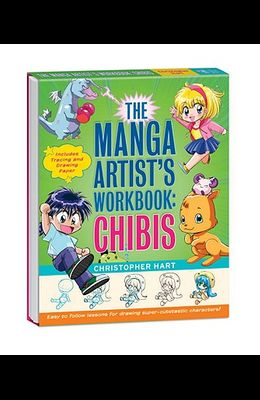 The Manga Artist's Workbook: Chibis: Easy to Follow Lessons for Drawing Super-Cute Characters