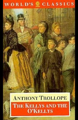 The Kellys and the O'Kellys: Or Landlords and Tenants (The World's Classics)