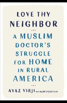 Love Thy Neighbor: A Muslim Doctor's Struggle for Home in Rural America