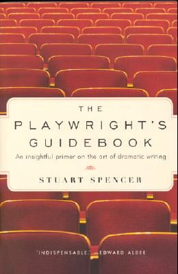 The Playwright's Guidebook: An Insightful Primer on the Art of Dramatic Writing
