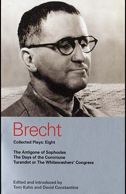 Brecht Collected Plays: Eight: The Antigone of Sophocles; The Days of the Commune; Turandot or the Whitewashers' Congress