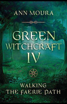 Green Witchcraft IV: Walking the Faerie Path