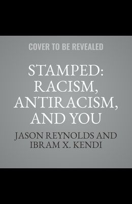 Stamped Lib/E: Racism, Antiracism, and You; A Remix of the National Book Award-Winning Stamped from the Beginning
