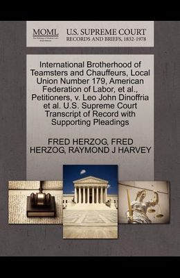 International Brotherhood of Teamsters and Chauffeurs, Local Union Number 179, American Federation of Labor, Et Al., Petitioners, V. Leo John Dinoffri