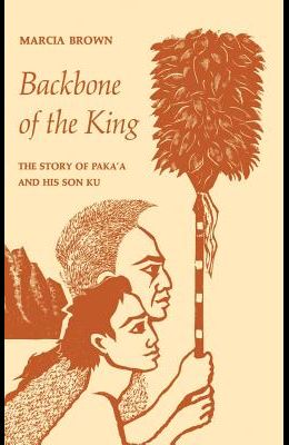 Backbone of the King: The Story of Paka'a and His Son Ku