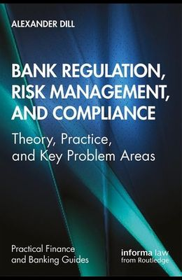 Bank Regulation, Risk Management, and Compliance: Theory, Practice, and Key Problem Areas
