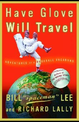 Have Glove, Will Travel: Adventures of a Baseball Vagabond