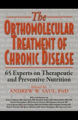 Orthomolecular Treatment of Chronic Disease: 65 Experts on Therapeutic and Preventive Nutrition