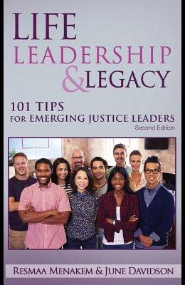 Life, Leadership, and Legacy: 101 Tips for Emerging Justice Leaders