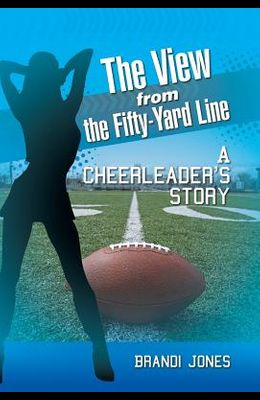 The View from the Fifty-Yard Line: A Cheerleader's Story