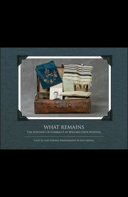 What Remains: The Suitcases of Charles F. at Willard State Hospital