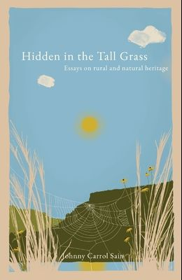 Hidden in the Tall Grass: Essays on rural and natural heritage