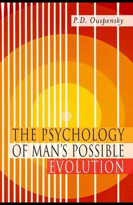 The Psychology of Man's Possible Evolution: Facsimile of 1951 First Edition