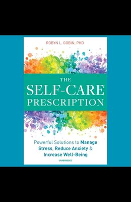 The Self-Care Prescription Lib/E: Powerful Solutions to Manage Stress, Reduce Anxiety & Increase Well-Being