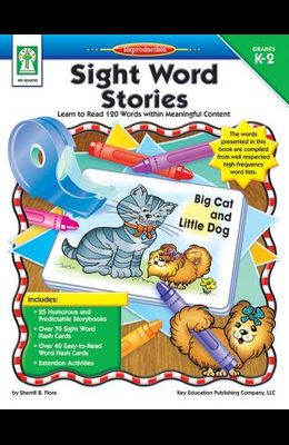 Sight Word Stories, Grades K - 2: Learn to Read 120 Words Within Meaningful Content
