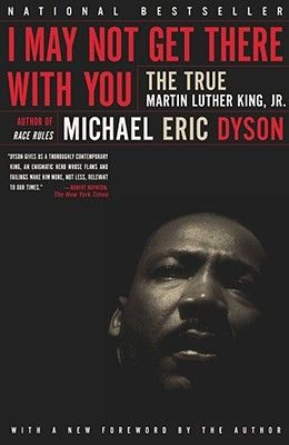 I May Not Get There with You: The True Martin Luther King Jr