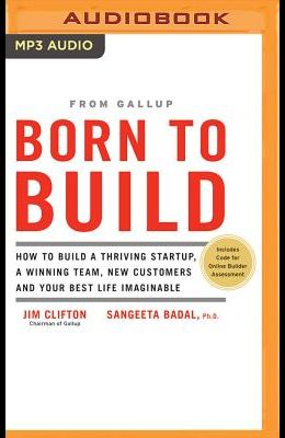 Born to Build: How to Build a Thriving Startup, a Winning Team, New Customers and Your Best Life Imaginable