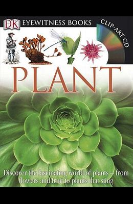 DK Eyewitness Books: Plant: Discover the Fascinating World of Plants from Flowers and Fruit to Plants That Sting [With CDROM and Fold-Out Wall Chart]