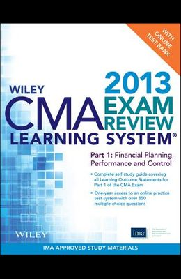 Wiley CMA Learning System Exam Review 2013, Financial Planning, Performance and Control, + Test Bank (Part 1)