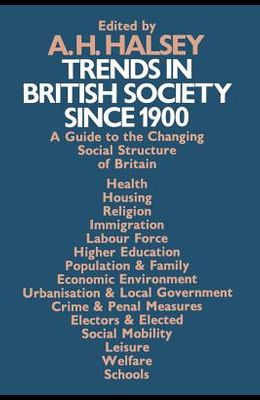 Trends in British Society Since 1900: A Guide to the Changing Social Structure of Britain