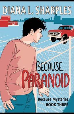 Because...Paranoid: Because Mysteries Book Three