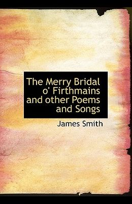 The Merry Bridal O' Firthmains and Other Poems and Songs