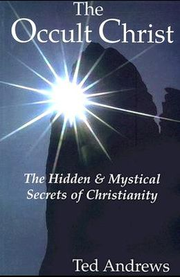 The Occult Christ: The Hidden & Mystical Secrets of Christianity